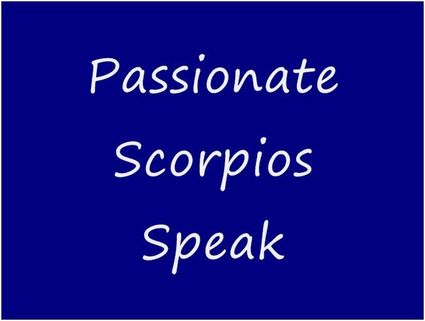 Passionate Scorpios Speak ~ Astrology Quote