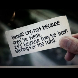 People cry, not because they're Week ~ Quote about emotion