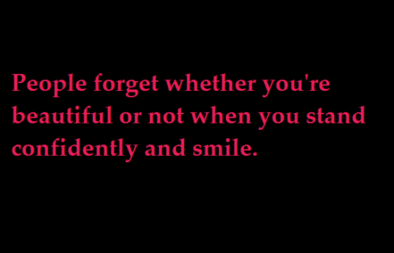 People Forget whether You're beautiful or not when you stand confidently and smile ~ Confidence Quote