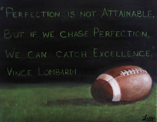 Perfection Is Not Attainable ~ Football Quote