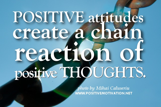 Positive Attitudes Create a Chain reaction of Positive Thoughts