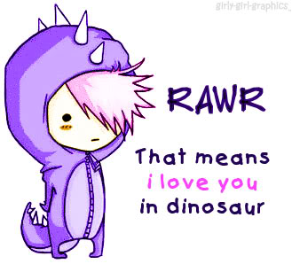 RAWR that means i love you in dinosaur ~ Flirt Quote