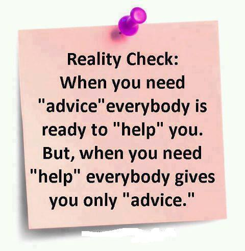 """Reality Check,When You Need """"Advice"""" Everybody Is ready to ..."""
