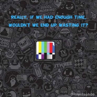 Really,If We Had Enough Time,Wouldn't We End Up Wasting It! ~ Astrology Quote