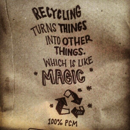 Recycling Turns Things Into Other Things,Which Is Like Magic ~ Environment Quote
