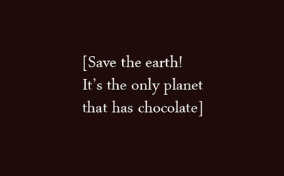 Save The Earth,It's the Only Planet that has Chocolate ~ Environment Quote