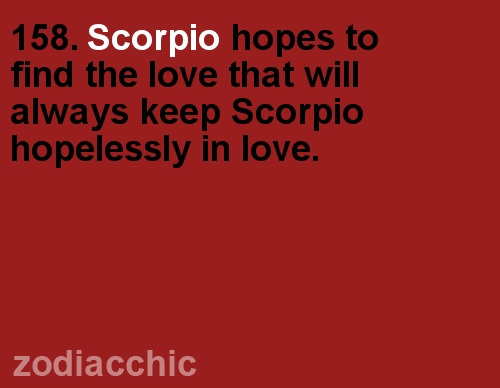 Scorpio Hopes to find the love will always keep Scorpio Hopelessly In Love ~ Astrology Quote