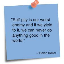 """""""Self-pity Is Our Worst Enemy and If We Yield to It,we can never do anything good in the World"""" ~ Enemy Quote"""