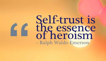 Self trust is the essence of heroism ~ Confidence Quote