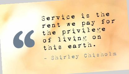 Service Is the rent we pay for the privilege of living on this earth ~ Earth Quote