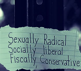 Sexually Radical Socially liberal Fiscally Conservative ~ Environment Quote