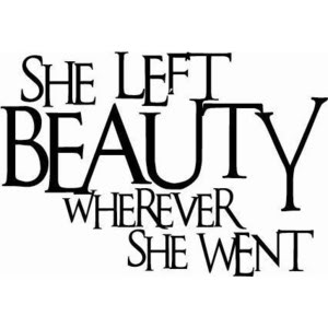 She Left Beauty Wherever She Went ~ Beauty Quote