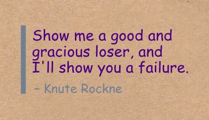 Show Me a Good and Gracious loser,and I'll show you a Failure ~ Failure Quote