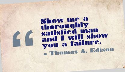 Show Me a Thoroughly Satisfied Man and I Will Show You a Failure ~ Failure Quote