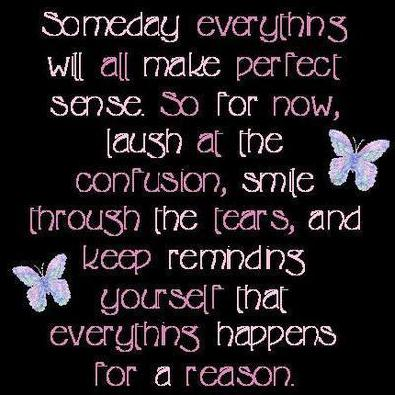 Someday Everything Will All Make Perfect Sence So For Now ~ Family Quote