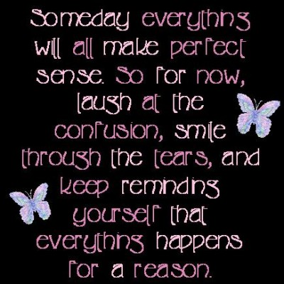 Someday Everything Will all Make Perfect Sence So for Now,laugh at the confusion ~ Driving Quote