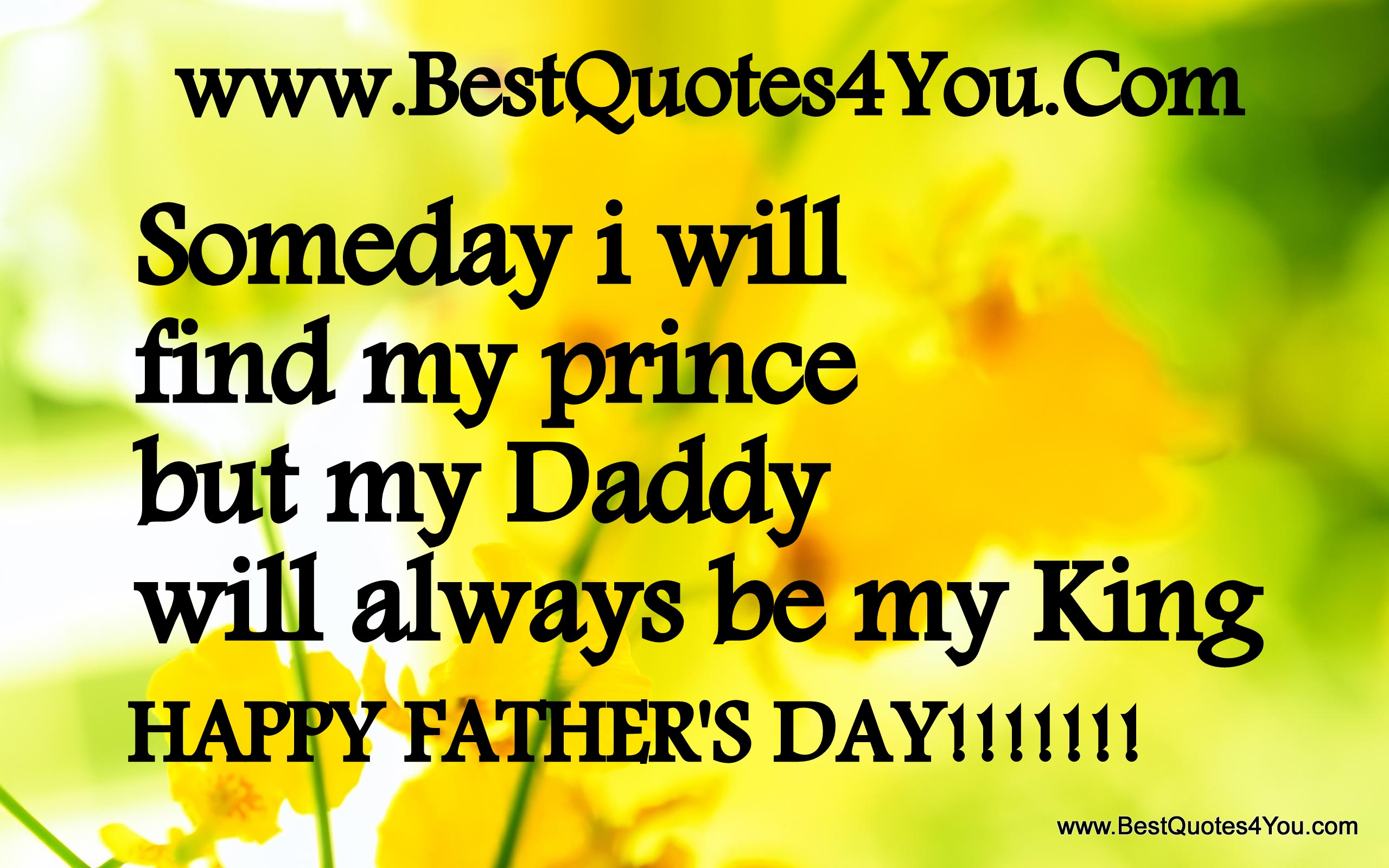 Someday I Will Find My Prince But My Daddy Will Always be My King ~ Father Quote