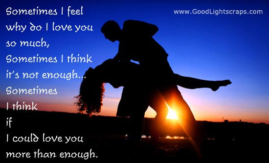 Sometimes I feel why do i love you so much ~ Flirt Quote