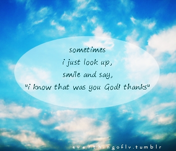 Sometimes I Just look Up,Smile and Say I Know that was you God,Thanks ~ Faith Quote