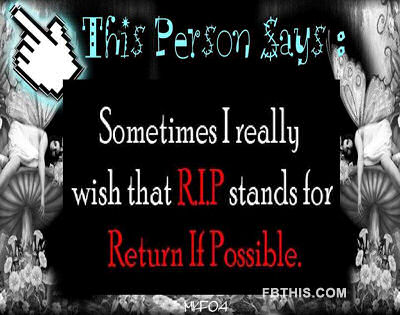 Sometimes I really Wish that RIP stands for Return If Possible ~ Astrology Quote