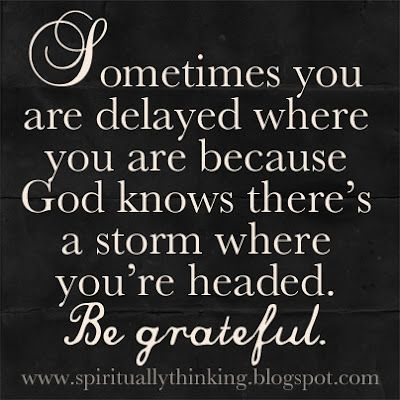 Sometimes You are delayed where You are because God Knows there's a storm where You're headed ~ Astrology Quote