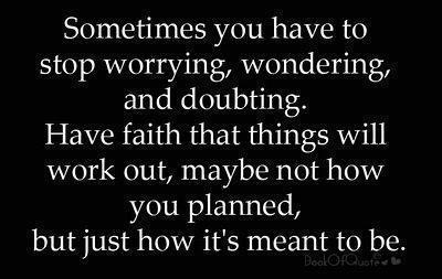 Sometimes You Have to stop worrying,wondering and doubting ~ Faith Quote