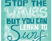 Stop The Waves But You Can Learn To Surf ~ Astrology Quote