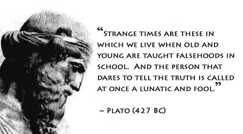 Strange times are these in which we live when old and young are taught falsehoods in school