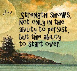 Strength Shows Not Only In The Ability to Persist but the ability to start over ~ Astrology Quote