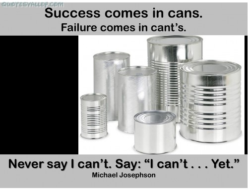 Success Comes In Cans,Failure Comes In Can't ~ Failure Quote