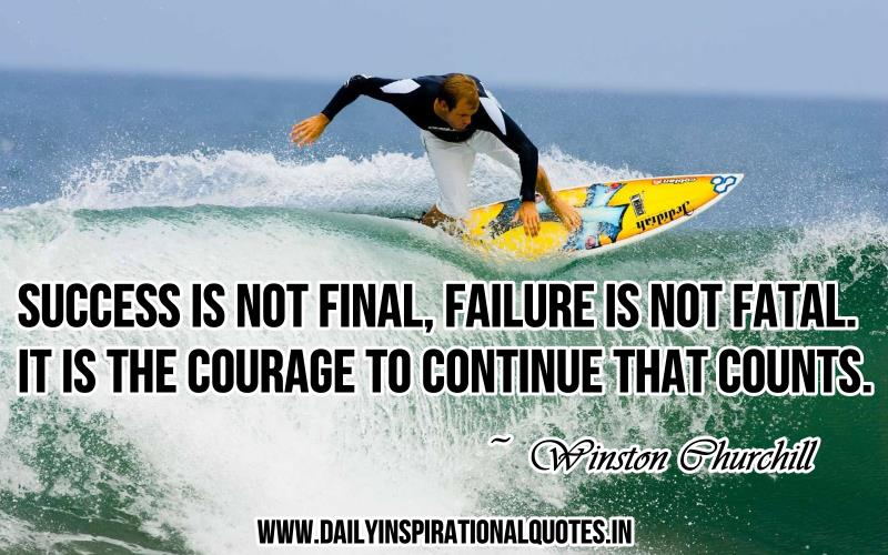 Success is not final, failure is not fatal ~ Failure Quote