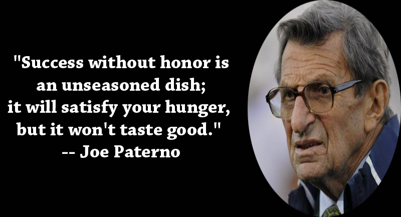 Success Without Honor is an unseasoned dish,it will satisfy your hunger but it won't taste good ~ Football Quote
