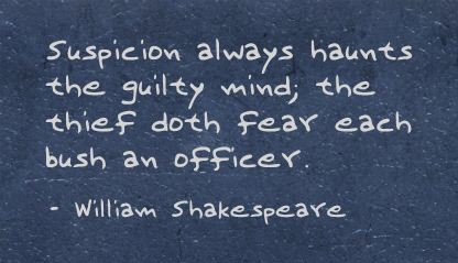 Suspicion always haunts the guilty Mind,the thief doth Fear Each bush an officer ~ Fear Quote