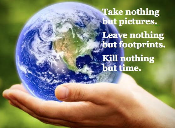 Take Nothing But Pictures,Leave Nothing But Footprints,Kill Nothing but time ~ Environment Quote
