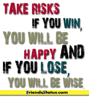 Take Risks If You Win,You Will Be Happy And If loose,You Will BE Wise ~ Attitude Quote