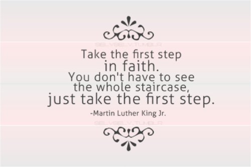 Take The First Step In Faith ~ Faith Quote