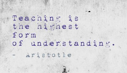 Teaching Is the Highest form of Understanding ~ Education Quote