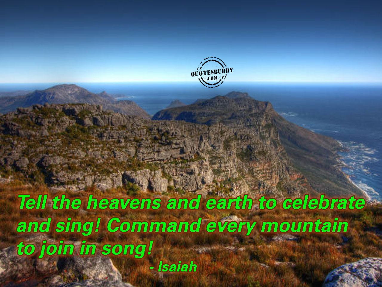 Tell the Heavens and Earth to Celebrate and Sing! ~ Earth Quote