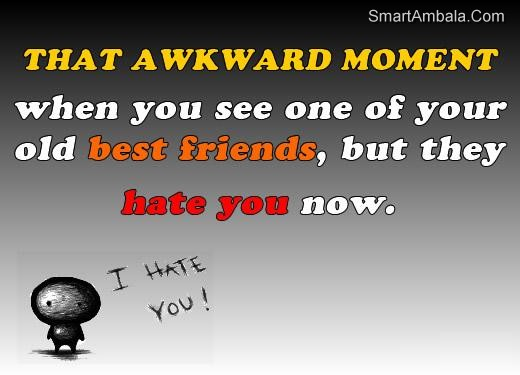 That Awkwars Moment When You See One Of Your Old Best Friends,but they Hate You Now ~ Best Friend Quote