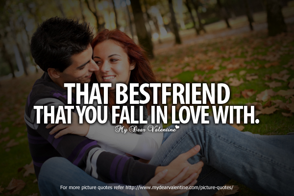 That Bestfriend That You Fall In Love With   Being In Love QuoteQuotes About Being In Love