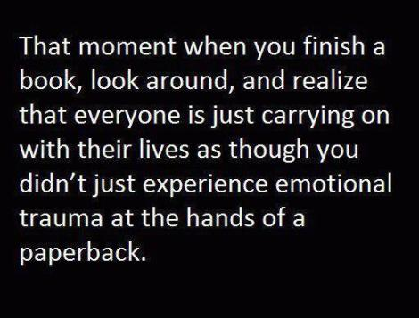 That Moment When You Finish a Book,look around,and Realize ...