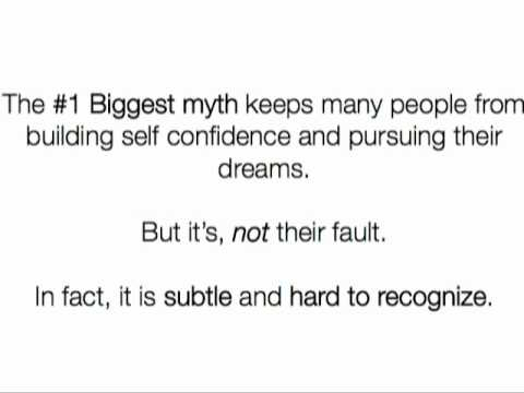 The #1 biggest myth keeps many people from building self confidence and pursuing their dreams ~  Confidence Quote