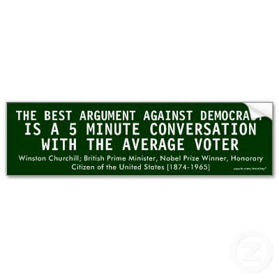 The Best Argument Against Democracy ~ Democracy Quote