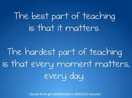 The Best Part of Teaching Is That It MAtters ~ Education Quote