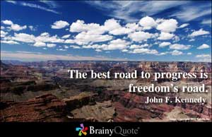 The Best Road to Progress Is Freedom's Road ~ Freedom Quote