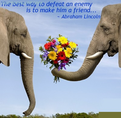 The Best Way To Defeat An Enemy is to make him a friend ~ Enemy Quote