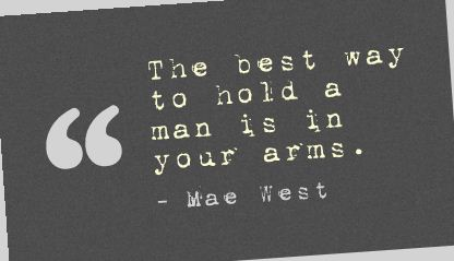 The Best Way to Hold a Man Is In Your Arms