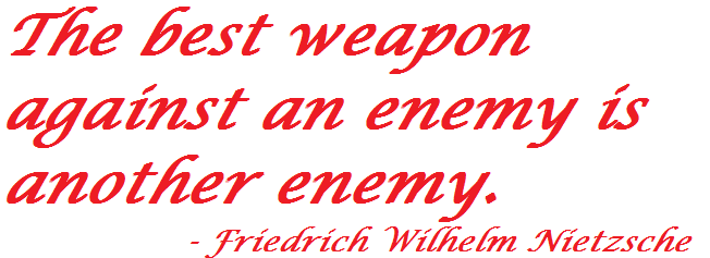 The Best Weapon against an enemy Is another enemy ~ Enemy Quote