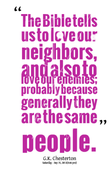 The Bible Tells us to love our neighbors ~ Enemy Quote