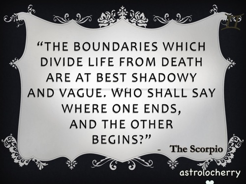 The Boundaries Which Divide Life From Death Are At BEst Shadowy And Vague ~ Astrology Quote